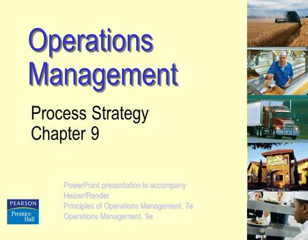 Operations Management Process Strategy Chapter 9 PowerPoint presentation to accompany Heizer/Render Principles of Operations Management, 7e Operations.