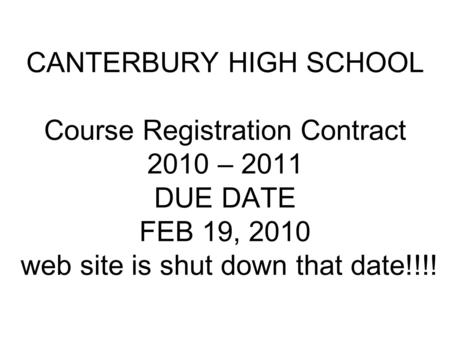 CANTERBURY HIGH SCHOOL Course Registration Contract 2010 – 2011 DUE DATE FEB 19, 2010 web site is shut down that date!!!!