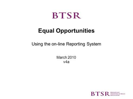 Equal Opportunities Using the on-line Reporting System March 2010 v4a.