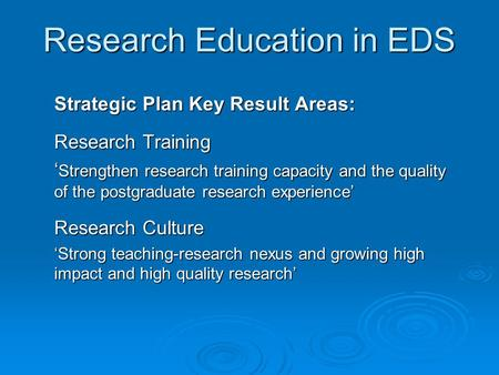 Research Education in EDS Strategic Plan Key Result Areas: Research Training ' Strengthen research training capacity and the quality of the postgraduate.