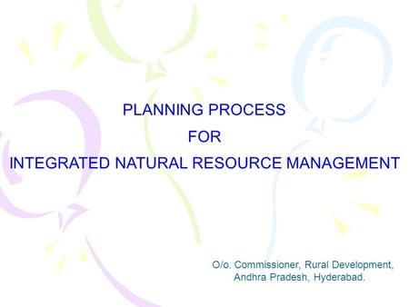 PLANNING PROCESS FOR INTEGRATED NATURAL RESOURCE MANAGEMENT O/o. Commissioner, Rural Development, Andhra Pradesh, Hyderabad.