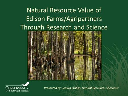 Natural Resource Value of Edison Farms/Agripartners Through Research and Science Presented by: Jessica Stubbs, Natural Resources Specialist.