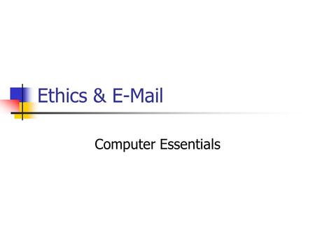 Ethics & E-Mail Computer Essentials. R. Stewart Fayetteville High School 2008- 2009 Ethics A set of principles of right conduct A theory or a system of.