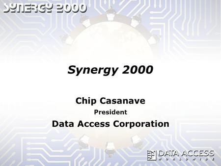 Synergy 2000 Chip Casanave President Data Access Corporation.