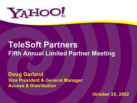 TeleSoft Partners Fifth Annual Limited Partner Meeting Doug Garland Vice President & General Manager Access & Distribution October 25, 2002.