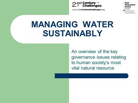 MANAGING WATER SUSTAINABLY An overview of the key governance issues relating to human society's most vital natural resource.