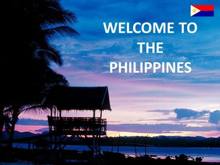 WELCOME TO THE PHILIPPINES