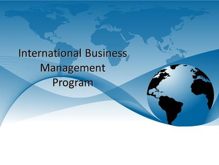 International Business Management Program. Program Description  This one-year graduate certificate is designed for students interested in pursuing a.