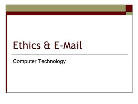 Ethics & E-Mail Computer Technology. Ethics are…  A set of principles of right conduct.  A theory or a system of moral values.  The rules or standards.