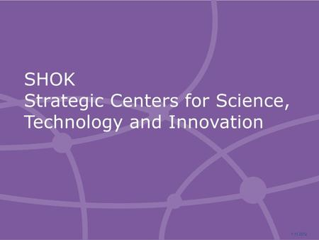 SHOK Strategic Centers for Science, Technology and Innovation 1.11.2012.