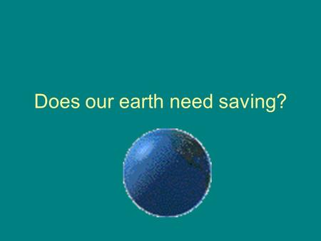 Does our earth need saving?. What are the three types of natural resources? Renewable: Earth's resources that grows again or comes back after being used.