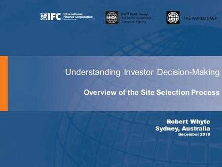 THE WORLD BANK World Bank Group Multilateral Investment Guarantee Agency Understanding Investor Decision-Making Overview of the Site Selection Process.
