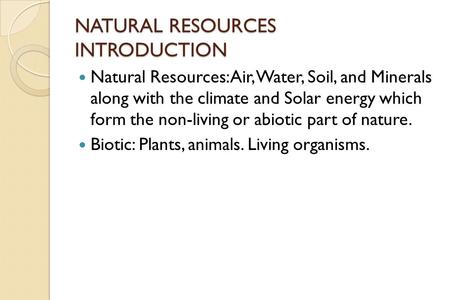 Natural resources natural resources are natural assets for Soil as a resource introduction