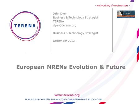 John Dyer Business & Technology Strategist TERENA Business & Technology Strategist December 2013 European NRENs Evolution.