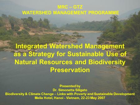 MRC – GTZ WATERSHED MANAGEMENT PROGRAMME Presented by Dr. Simonetta Siligato Biodiversity & Climate Change – Links with Poverty and Sustainable Development.