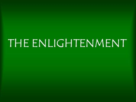 THE ENLIGHTENMENT. Principles – Tenets of the Enlightenment –Rationalism –Freedom –Toleration –Progress –Individualism –Relativism –Deism.