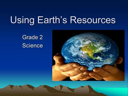 Using Earth's Resources