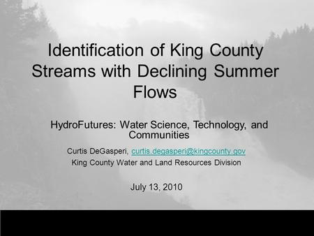 Identification of King County Streams with Declining Summer Flows Curtis DeGasperi, King.