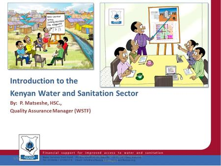 1 Introduction to the Kenyan Water and Sanitation Sector By: P. Matseshe, HSC., Quality Assurance Manager (WSTF) 9/9/2015 Phanuel Matseshe, HSC (Quality.