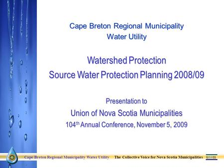 Cape Breton Regional Municipality Water Utility Watershed Protection Source Water Protection Planning 2008/09 Presentation to Union of Nova Scotia Municipalities.