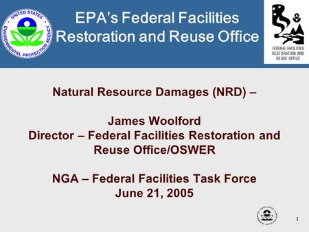 1 Natural Resource Damages (NRD) – James Woolford Director – Federal Facilities Restoration and Reuse Office/OSWER NGA – Federal Facilities Task Force.