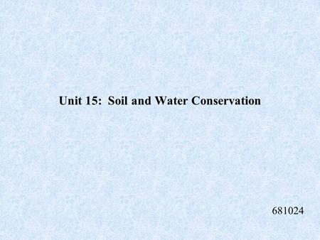 Unit 15: Soil and Water Conservation 681024 Water Water is called the universal solvent because as a material it dissolves or otherwise changes most.