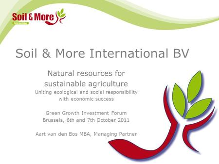 Soil & More International BV Natural resources for sustainable agriculture Uniting ecological and social responsibility with economic success Green Growth.