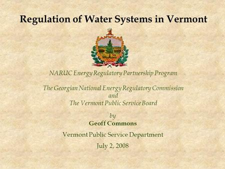 NARUC Energy Regulatory Partnership Program The Georgian National Energy Regulatory Commission and The Vermont Public Service Board by Geoff Commons Vermont.