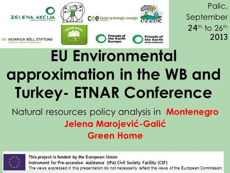EU Environmental approximation in the WB and Turkey- ETNAR Conference Natural resources policy analysis in Montenegro Jelena Marojević-Galić Green Home.