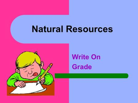 Natural Resources Write On Grade Learner Expectation Content Standard: 2.0 Globalization of the economy, the explosion of population growth, technological.