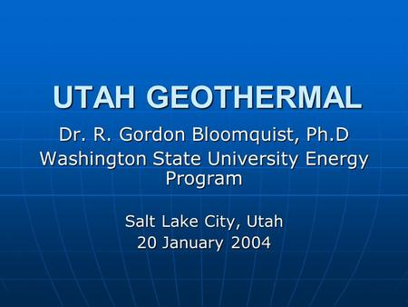 UTAH GEOTHERMAL Dr. R. Gordon Bloomquist, Ph.D Washington State University Energy Program Salt Lake City, Utah 20 January 2004.