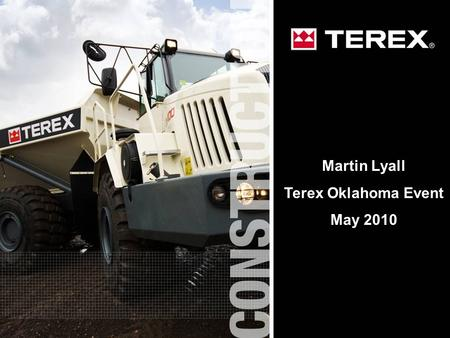 1 Martin Lyall Terex Oklahoma Event May 2010. 2 Factory World-wide Design, Engineering & Production Facility (28,000 m²) For TEREX ADT, RDT Trucks & Motor.