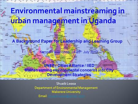 Shuaib Lwasa Department of Environmental Management Makerere University   UNEP / Cities Alliance / IIED.