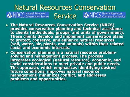 Natural Resources Conservation Service ► The Natural Resources Conservation Service (NRCS) provides conservation planning and technical assistance to clients.