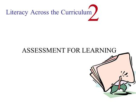 Literacy Across the Curriculum 2 ASSESSMENT FOR LEARNING.
