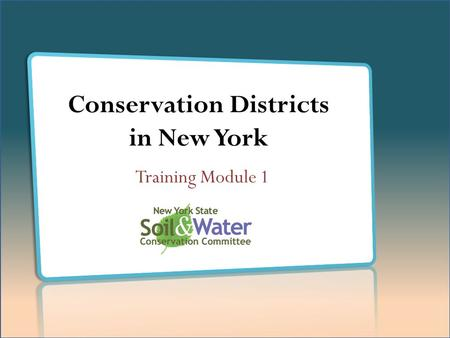 Conservation Districts in New York Training Module 1.