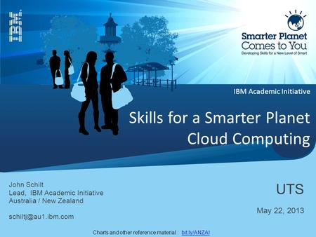IBM Academic Initiative Skills for a Smarter Planet Cloud Computing John Schilt Lead, IBM Academic Initiative Australia / New Zealand