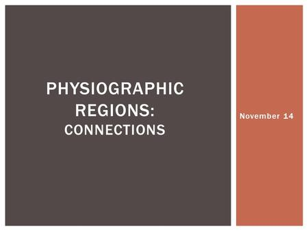 November 14 PHYSIOGRAPHIC REGIONS: CONNECTIONS.