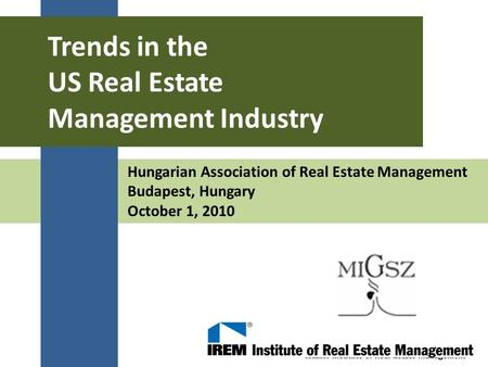 Hungarian Association of Real Estate Management Budapest, Hungary October 1, 2010 Trends in the US Real Estate Management Industry.