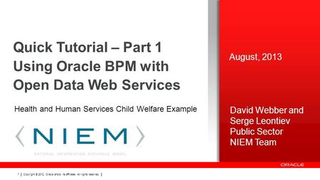 Copyright © 2012, Oracle and/or its affiliates. All rights reserved. 1 Quick Tutorial – Part 1 Using Oracle BPM with Open Data Web Services David Webber.
