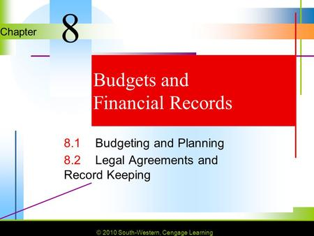© 2010 South-Western, Cengage Learning Chapter © 2010 South-Western, Cengage Learning Budgets and Financial Records 8.1Budgeting and Planning 8.2Legal.