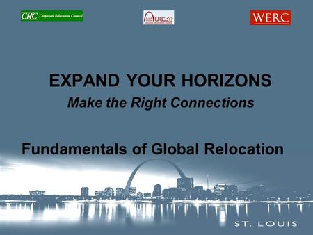 EXPAND YOUR HORIZONS Make the Right Connections Fundamentals of Global Relocation.