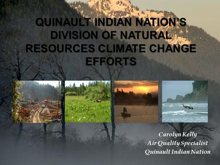Carolyn Kelly Air Quality Specialist Quinault Indian Nation