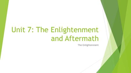 Unit 7: The Enlightenment and Aftermath The Enlightenment.