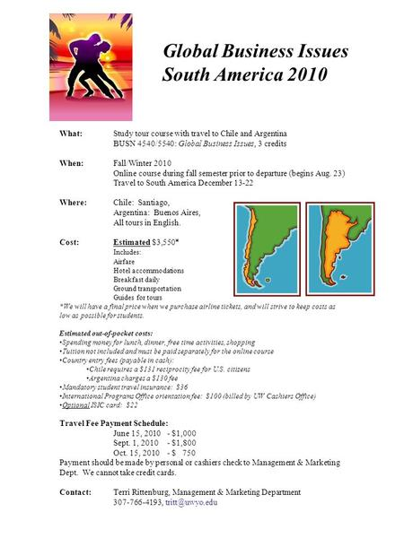 Global Business Issues South America 2010 What:Study tour course with travel to Chile and Argentina BUSN 4540/5540: Global Business Issues, 3 credits When:Fall/Winter.