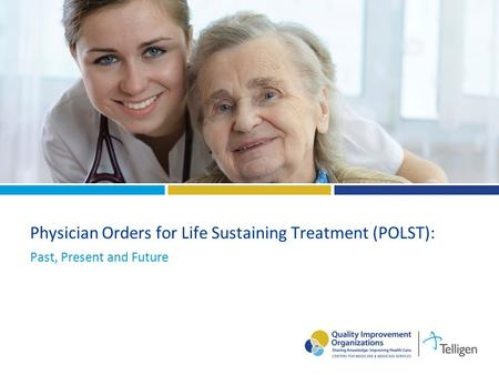 Physician Orders for Life Sustaining Treatment (POLST): Past, Present and Future.