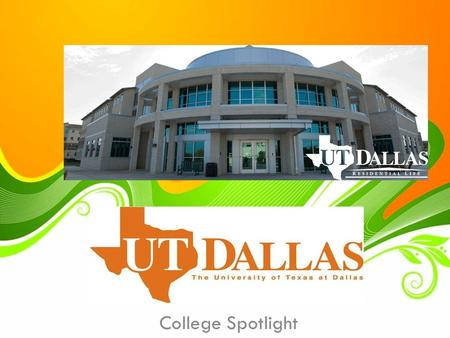 College Spotlight. Location: Richardson, TX 246 Miles from Humble/ Kingwood to UTD 4 hours by car.