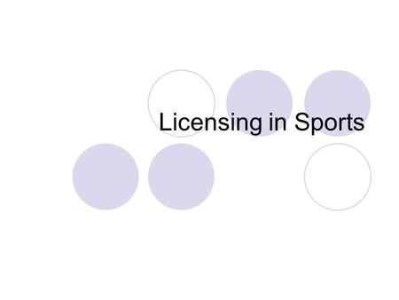 Licensing in Sports. What is it? An agreement which gives a company the right to use another's brand name, patent or intellectual property for a royalty.