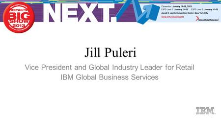 Jill Puleri Vice President and Global Industry Leader for Retail IBM Global Business Services.