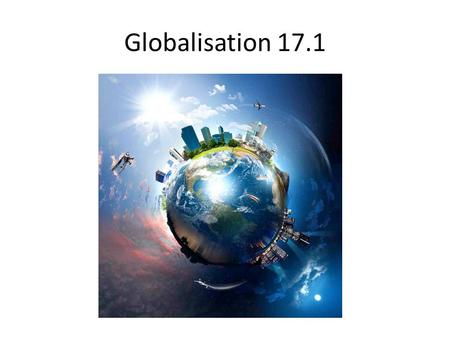 Globalisation 17.1. Today…. Influences on Global Business 2: Political Influences Political risk Tension between free trade & protectionism International.